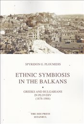 Ethnic Symbiosis in the Balkans : Greeks and Bulgarians in Plovdiv 1878-1906 - Ploumidis, Spyridon G.