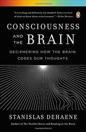 Consciousness and the Brain : Deciphering How the Brain Codes Our Thoughts - Dehaene, Stanislas