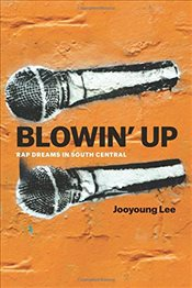 Blowin Up : Rap Dreams in South Central - Lee, Jooyoung