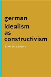 German Idealism as Constructivism - Rockmore, Tom