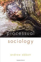Processual Sociology - Abbott, Andrew