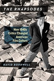 Rhapsodes : How 1940s Critics Changed American Film Culture - Bordwell, David