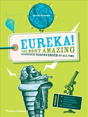 Eureka! : The Most Amazing Scientific Discoveries of All Time - Goldsmith, Mike