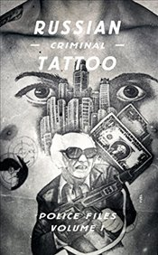 Russian Criminal Tattoo: Police Files Volume I: 1 - Bronnikov, Arkady