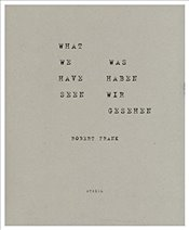 Robert Frank : What we have seen. Was haben wir gesehen - Frank, Robert