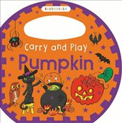 Carry and Play Pumpkin (Bloomsbury Carry & Play) - Bloomsbury Group