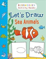 Lets Draw Sea Animals (Bloomsbury Activity Books) -