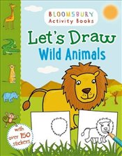 Lets Draw Wild Animals (Bloomsbury Activity Books) -
