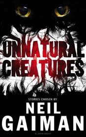 Unnatural Creatures - Gaiman, Neil