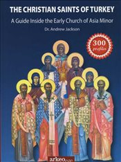 Christian Saints of Turkey : Guide Inside the Early Church of Asia Minor - Jackson, Andrew