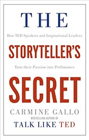 Storytellers Secret: How TED speakers and inspirational leaders turn their passion into performance - Gallo, Carmine