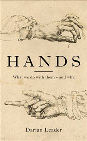 Hands : What We Do with Them - and Why - Leader, Darian