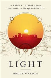 Light : A Radiant History from Creation to the Quantum Age - Watson, Bruce