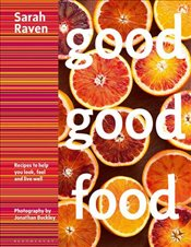 Good Good Food : Recipes to Help You Look, Feel and Live Well - Raven, Sarah