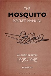 Mosquito Pocket Manual : All Marks in Service 1939-45 - Robson, Martin
