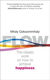Flow : The Psychology of Happiness : The Classic Work on How to Achieve Happiness - Csikszentmihalyi, Mihaly
