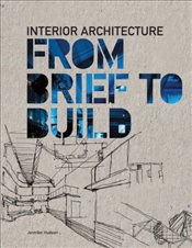 Interior Architecture: From Brief to Build - Hudson, Jennifer