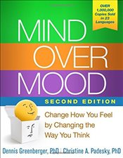 Mind Over Mood : Change How You Feel by Changing the Way You Think - Greenberger, Dennis