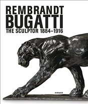 Rembrandt Bugatti : The Sculptor 1884-1916 - Demandt, Philipp