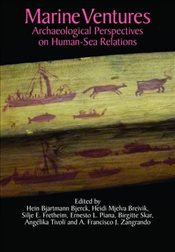 Marine Ventures : Archaeological Perspectives on Human-Sea Relations - Bjerck, Hein Bjartmann