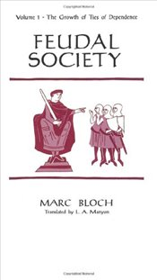 Feudal Society, Volume I : The Growth of Ties of Dependence - Bloch, Marc