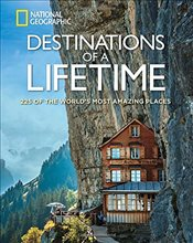Destinations of a Lifetime : 225 of the Worlds Most Amazing Places - Geographic, National