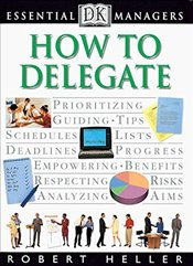 How to Delegate - Heller, Robert