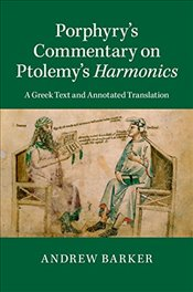 Porphyrys Commentary on Ptolemys Harmonics : A Greek Text and Annotated Translation - Barker, Andrew
