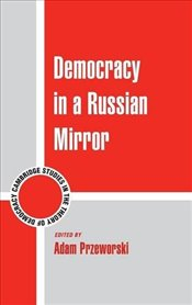 Democracy in a Russian Mirror : Cambridge Studies in the Theory of Democracy - PRZEWORSKI, ADAM