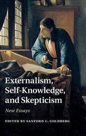 Externalism, Self-Knowledge, and Skepticism : New Essays - Goldberg, Sanford C.