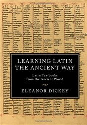Learning Latin the Ancient Way : Latin Textbooks from the Ancient World - Dickey, Eleanor