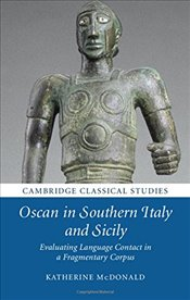 Oscan in Southern Italy and Sicily : Evaluating Language Contact in a Fragmentary Corpus - McDonald, Katherine