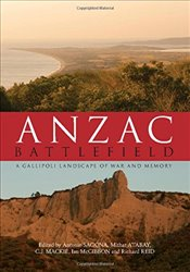 Anzac Battlefield : A Gallipoli Landscape of War and Memory - Sagona, Antonio G.