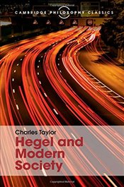 Hegel and Modern Society :  Cambridge Philosophy Classics - Taylor, Charles