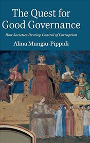 Quest for Good Governance : How Societies Develop Control of Corruption - Mungiu-Pippidi, Alina