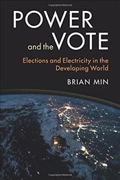 Power and the Vote : Elections and Electricity in the Developing World - Min, Brian