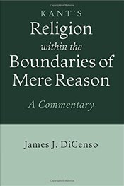 Kants Religion within the Boundaries of Mere Reason : A Commentary - Dicenso, James J.