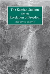 Kantian Sublime and the Revelation of Freedom - Clewis, Robert R.