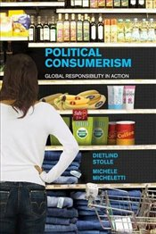 Political Consumerism : Global Responsibility in Action - Stolle, Dietlind