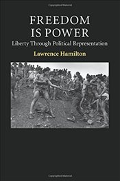 Freedom Is Power : Liberty through Political Representation - Hamilton, Lawrence