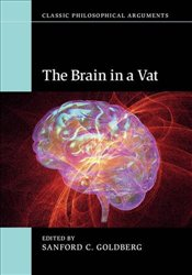 Brain in a Vat : Classic Philosophical Arguments - Goldberg, Sanford C.