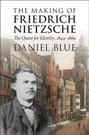 Making of Friedrich Nietzsche : The Quest for Identity, 1844-1869 - Blue, Daniel