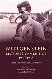 Wittgenstein : Lectures, Cambridge 1930-1933: From the Notes of G. E. Moore - Stern, David G.