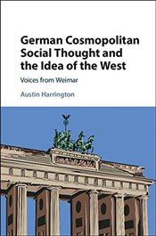 German Cosmopolitan Social Thought and the Idea of the West : Voices from Weimar - Harrington, Austin
