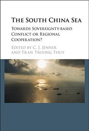 South China Sea : A Crucible of Regional Cooperation or Conflict-making Sovereignty Claims? - Jenner, C. J.