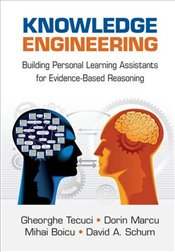 Knowledge Engineering : Building Cognitive Assistants for Evidence-based Reasoning - Tecuci, Gheorghe