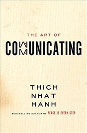 Art of Communicating - Hanh, Thich Nhat