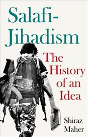 Salafi-Jihadism : The History of an Idea - Maher, Shiraz