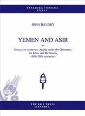 Yemen and Asır : ASIR Essays on Southwest Arabia under Ottomans Idrisi and Imams 18th-20th Centuries - Baldry, John