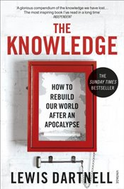 Knowledge : How To Rebuild Our World After An Apocalypse - Dartnell, Lewis